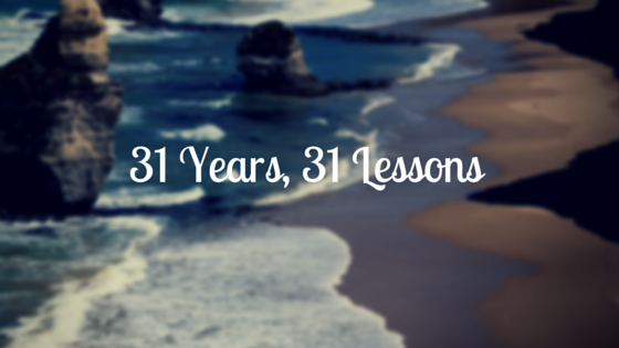 31 Years, 31 Lessons (Fitness, Nutrition and Life)