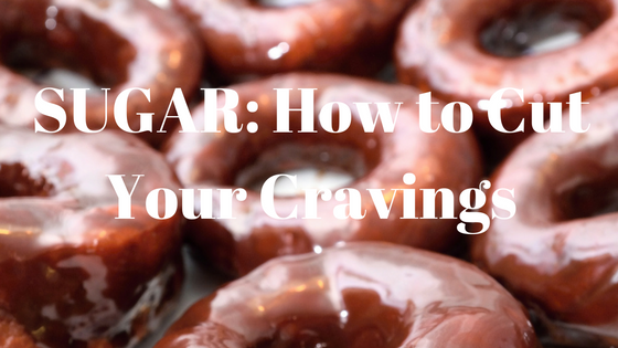 Sugar: How To Cut Your Cravings