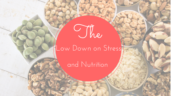 The Low-Down On Stress and Nutrition